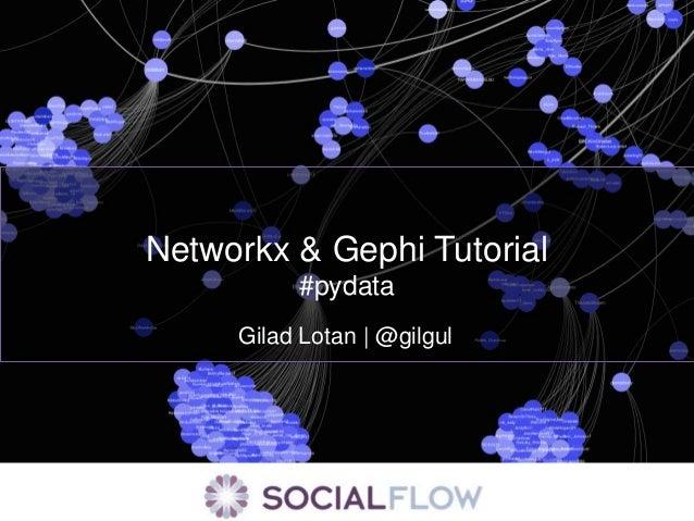Networkx & Gephi Tutorial          #pydata     Gilad Lotan | @gilgul