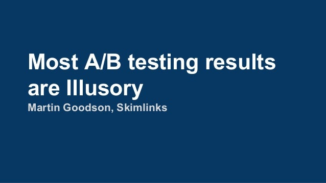 Most A/B testing results are Illusory Martin Goodson, Skimlinks