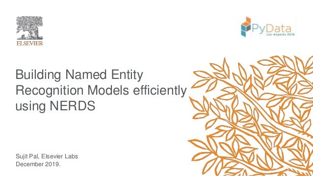 Building Named Entity Recognition Models efficiently using NERDS Sujit Pal, Elsevier Labs December 2019.