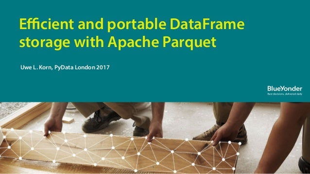 1 Efficient and portable DataFrame storage with Apache Parquet Uwe L. Korn, PyData London 2017