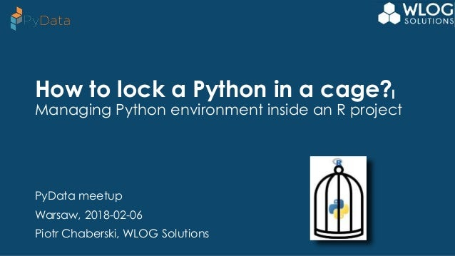 How to lock a Python in a cage? Managing Python environment inside a…