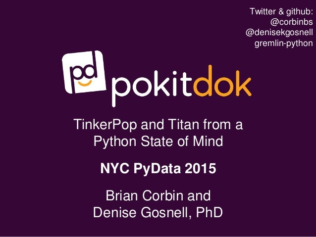 TinkerPop and Titan from a Python State of Mind NYC PyData 2015 Brian Corbin and Denise Gosnell, PhD Twitter & github: @co...