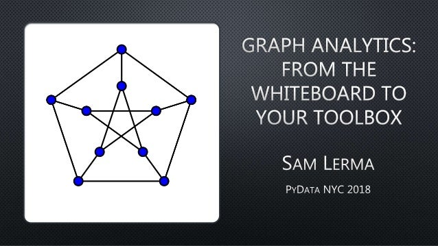 This is a novice-track talk, so all concepts and examples are kept simple 1. Basic graph theory concepts and definitions 2...