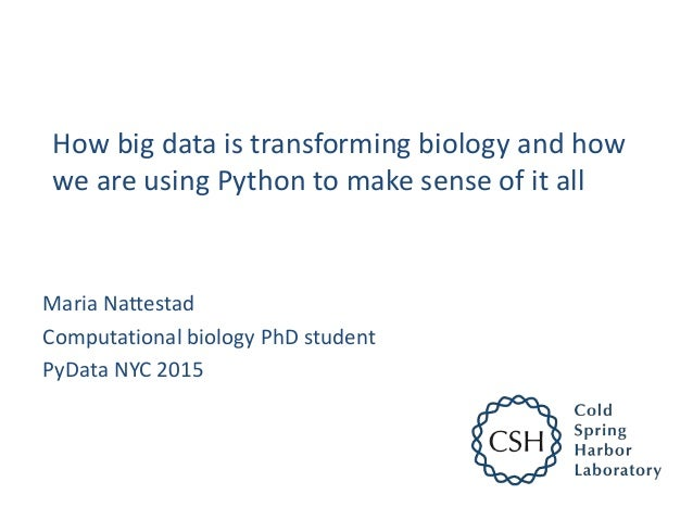How big data is transforming biology and how we are using Python to make sense of it all Maria Nattestad Computational bio...