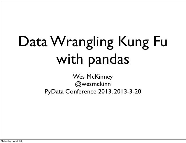 Data Wrangling Kung Fu                    with pandas                               Wes McKinney                          ...