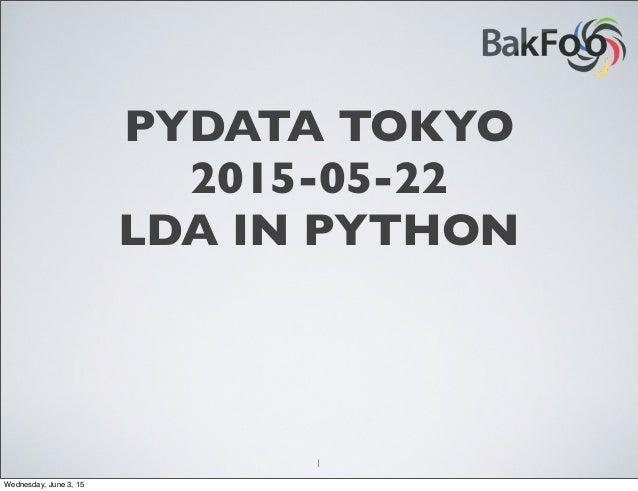 PYDATA TOKYO 2015-05-22 LDA IN PYTHON 1 Wednesday, June 3, 15
