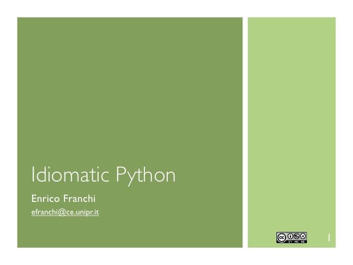 Idiomatic PythonEnrico Franchiefranchi@ce.unipr.it                       1