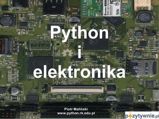 Python i elektronika Piotr Maliński www.python.rk.edu.pl