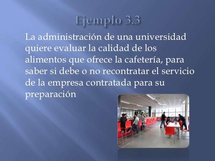 La administración de una universidadquiere evaluar la calidad de losalimentos que ofrece la cafetería, parasaber si debe o...