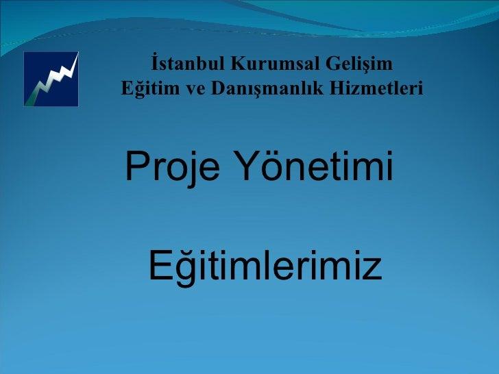 İstanbul Kurumsal Gelişim Eğitim ve Danışmanlık Hizmetleri Proje Yönetimi  Eğitimlerimiz
