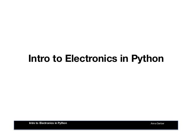 Intro to Electronics in Python Anna Gerber Intro to Electronics in Python
