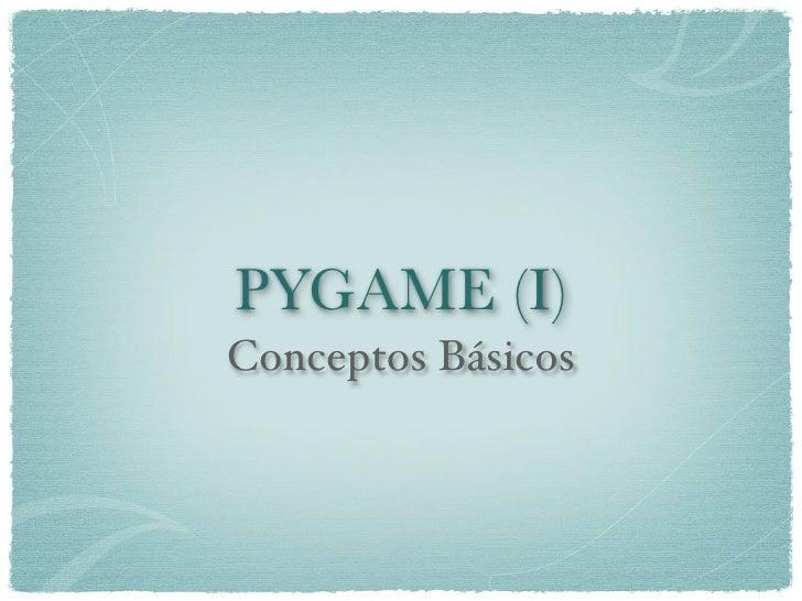 PYGAME (I) Conceptos Básicos