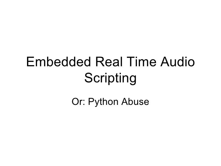 Embedded Real Time Audio Scripting Or: Python Abuse
