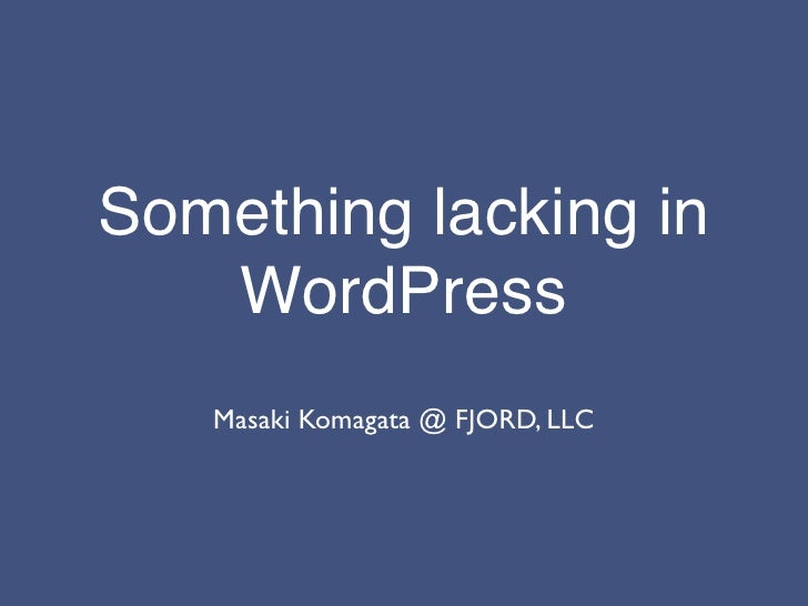 Something lacking in    WordPress    Masaki Komagata @ FJORD, LLC
