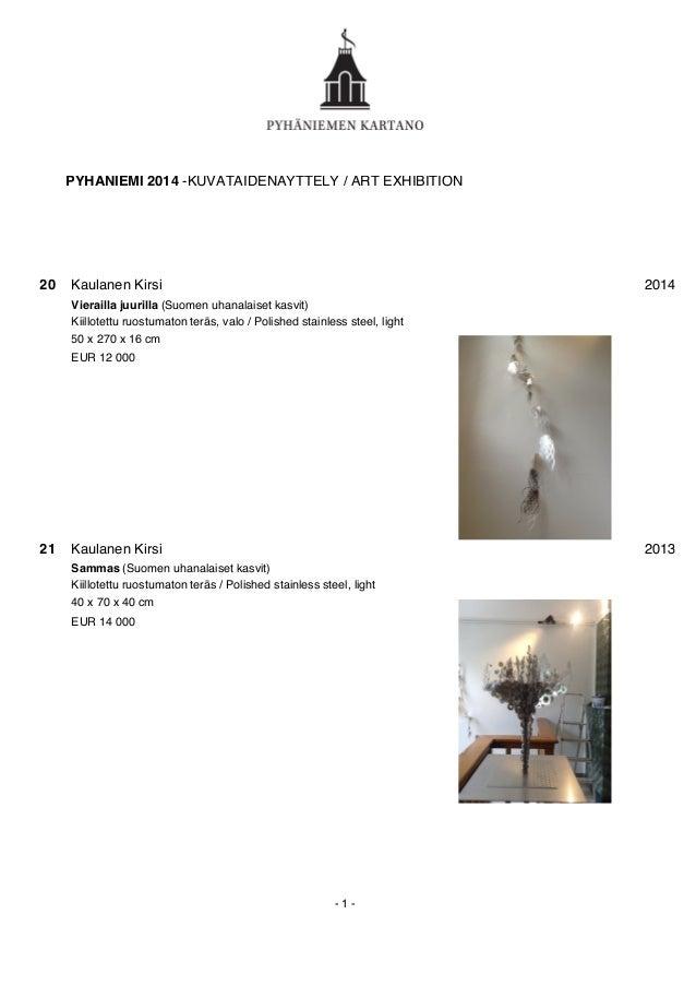 PYHÄNIEMI 2014 -KUVATAIDENÄYTTELY / ART EXHIBITION Kaulanen Kirsi Kiillotettu ruostumaton teräs, valo / Polished stainless...