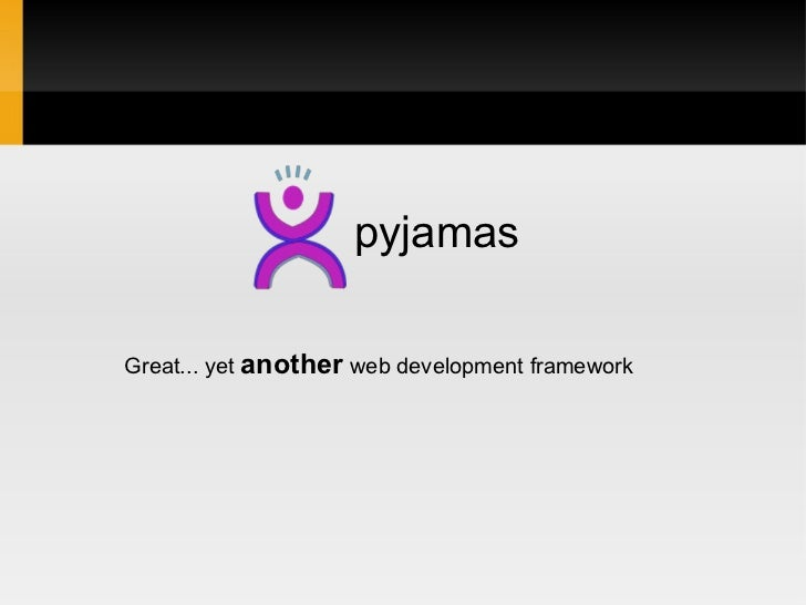 pyjamas Great... yet  another  web development framework