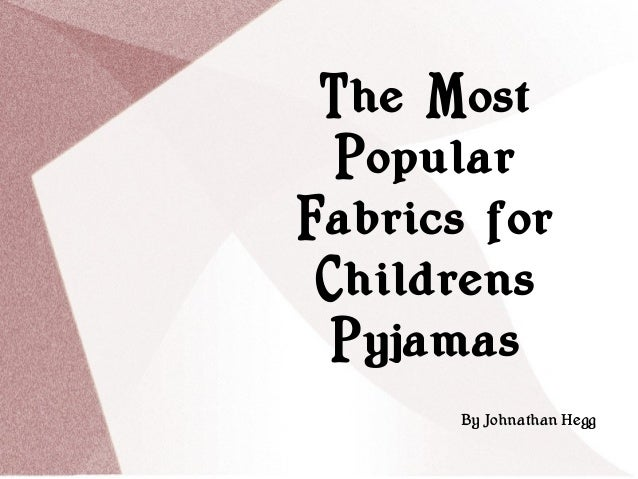 The Most Popular Fabrics for Childrens Pyjamas By Johnathan Hegg