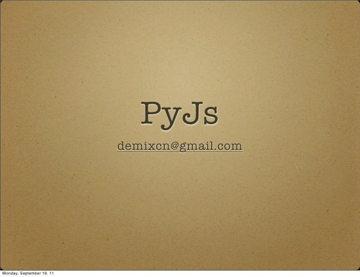 PyJs                           demixcn@gmail.comMonday, September 19, 11