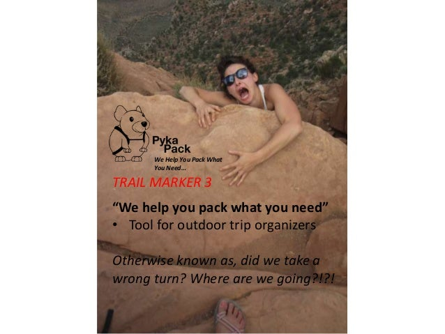 """We Help You Pack What      You Need…TRAIL MARKER 3""""We help you pack what you need""""• Tool for outdoor trip organizersOtherw..."""