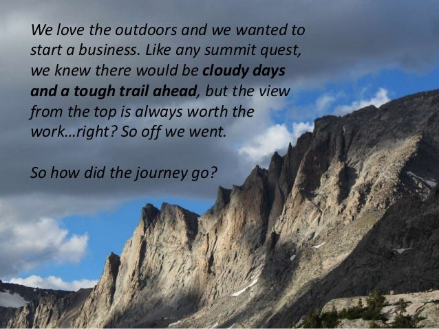 We love the outdoors and we wanted tostart a business. Like any summit quest,we knew there would be cloudy daysand a tough...