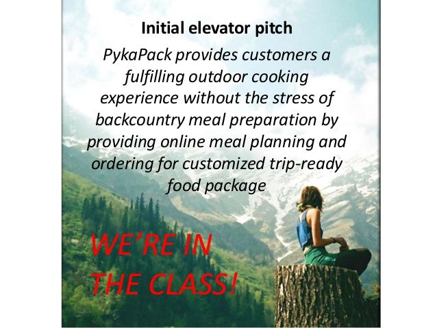 Initial elevator pitch  PykaPack provides customers a     fulfilling outdoor cooking  experience without the stress of bac...