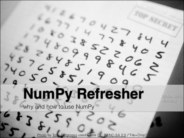 "NumPy Refresher why and how to use NumPy  Photo by Tony Delgrosso used under CC BY-NC-SA 2.0 /""Tile+Crop""  28 Nov 2013 @lu..."