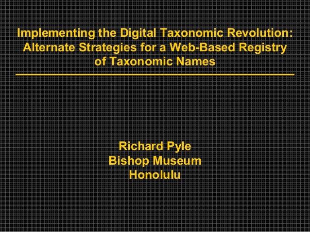 Implementing the Digital Taxonomic Revolution:Alternate Strategies for a Web-Based Registryof Taxonomic NamesRichard PyleB...