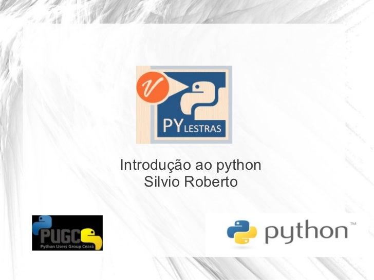 Introdução ao python    Silvio Roberto
