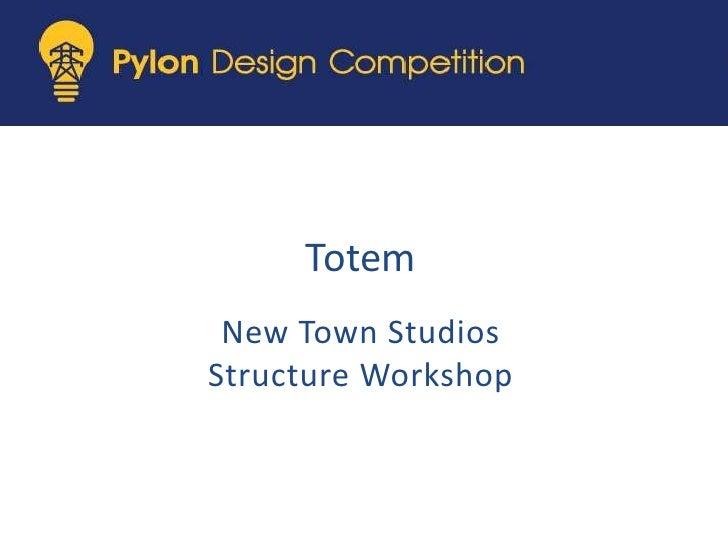 Totem<br />New Town Studios<br />Structure Workshop<br />