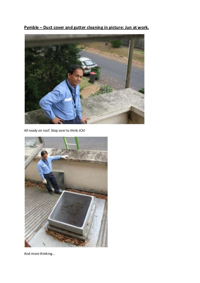 Pymble – Duct cover and gutter cleaning in picture: Jun at work.All ready on roof. Stop over to think JCA!And more thinkin...
