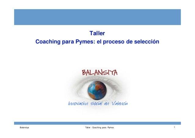 Taller Coaching para Pymes: el proceso de selección Balansiya Taller - Coaching para Pymes 1
