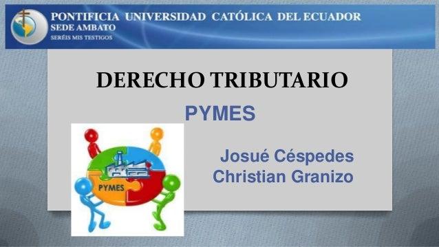 DERECHO TRIBUTARIO PYMES Josué Céspedes Christian Granizo
