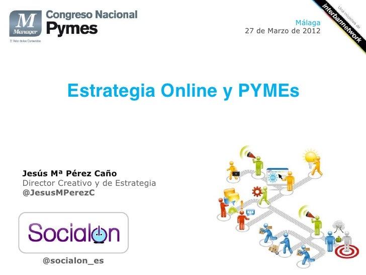 Málaga                                        27 de Marzo de 2012           Estrategia Online y PYMEs!                    ...