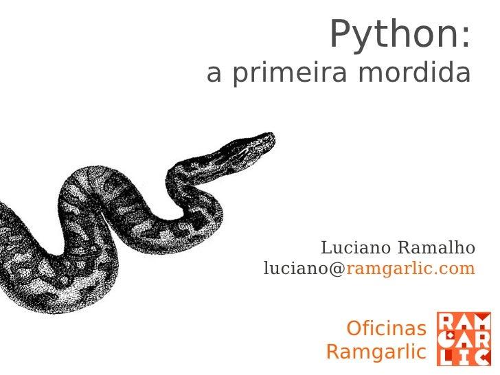Python: a primeira mordida                Luciano Ramalho      luciano@occam.com.br