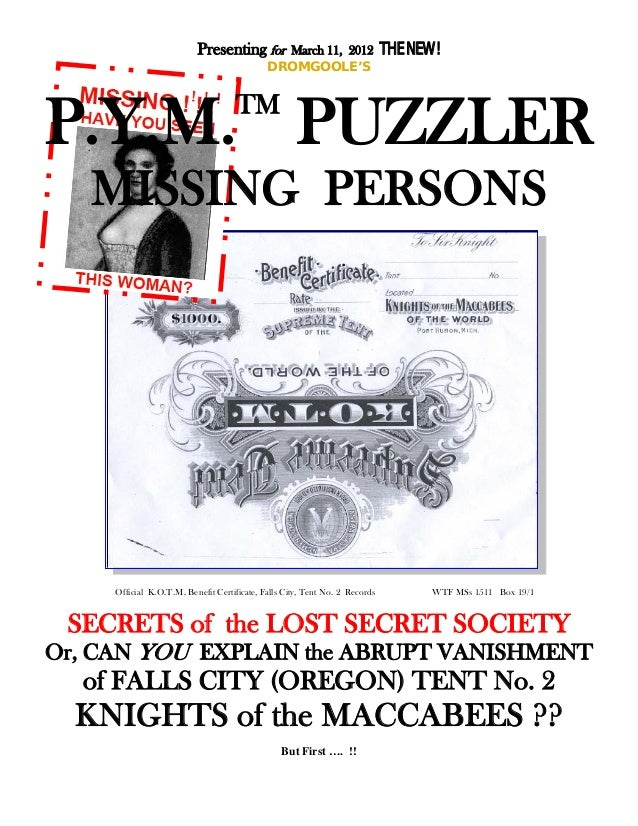Presenting for March 11, 2012 THE NEW! DROMGOOLE'S P.Y.M.TM PUZZLER MISSING PERSONS Official K.O.T.M. Benefit Certificate,...