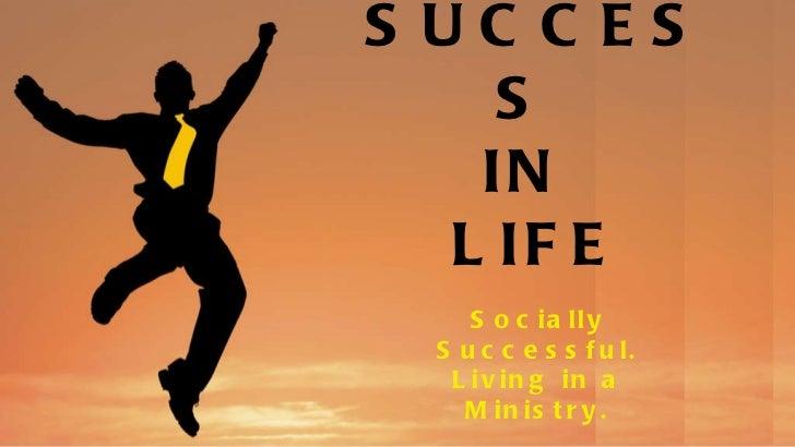 SUCCESS  IN  LIFE <ul><li>Socially Successful. Living in a Ministry. </li></ul>