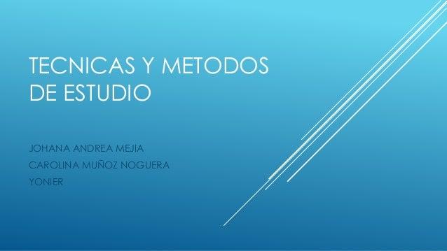 TECNICAS Y METODOS DE ESTUDIO JOHANA ANDREA MEJIA CAROLINA MUÑOZ NOGUERA YONIER