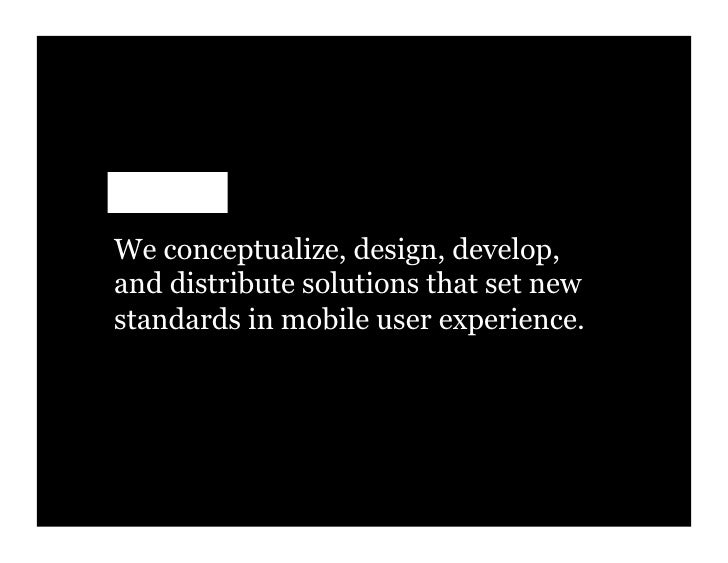 We conceptualize, design, develop, and distribute solutions that set new standards in mobile user experience.