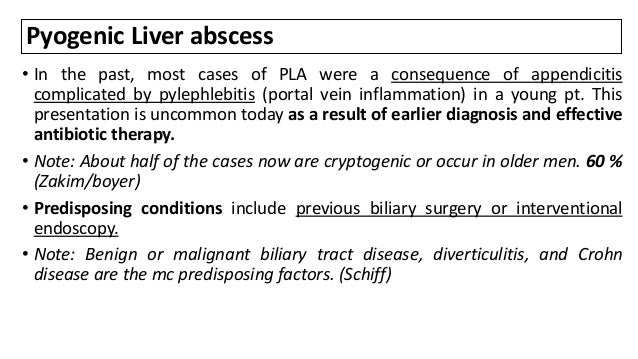 Pyogenic Liver abscess • In the past, most cases of PLA were a consequence of appendicitis complicated by pylephlebitis (p...