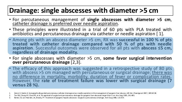 Drainage: single abscesses with diameter >5 cm • For percutaneous management of single abscesses with diameter >5 cm, cath...
