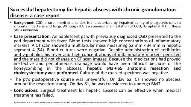 Successful hepatectomy for hepatic abscess with chronic granulomatous disease: a case report • Background: CGD, a rare inh...