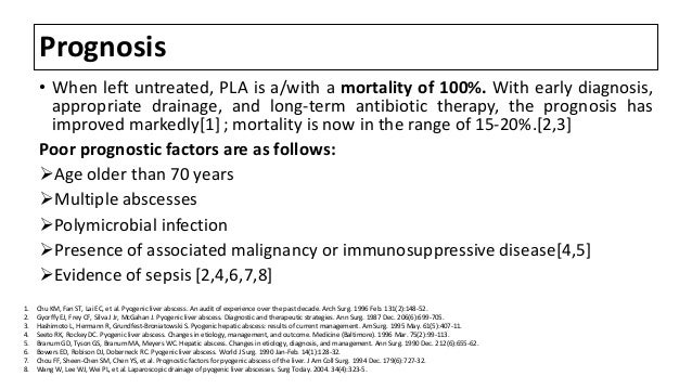 Prognosis • When left untreated, PLA is a/with a mortality of 100%. With early diagnosis, appropriate drainage, and long-t...