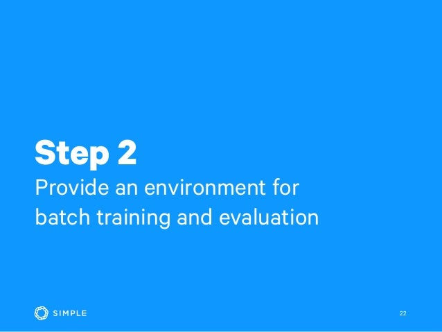 Step 2 Provide an environment for batch training and evaluation 22