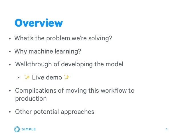 3 • What's the problem we're solving? • Why machine learning? • Walkthrough of developing the model • ✨ Live demo ✨ • Comp...