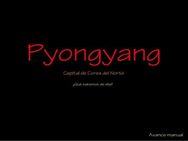 Pyongyang Capital de Corea del Norte ¿Qué sabemos de ella? Avance manual