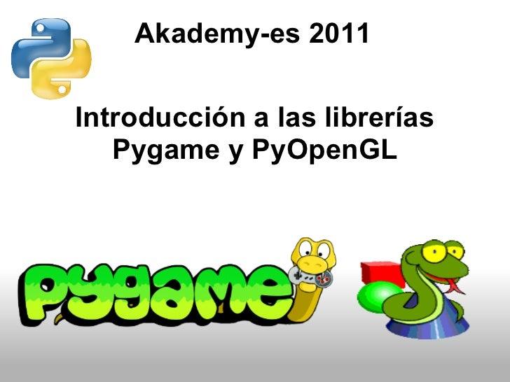 Akademy-es 2011Introducción a las librerías   Pygame y PyOpenGL