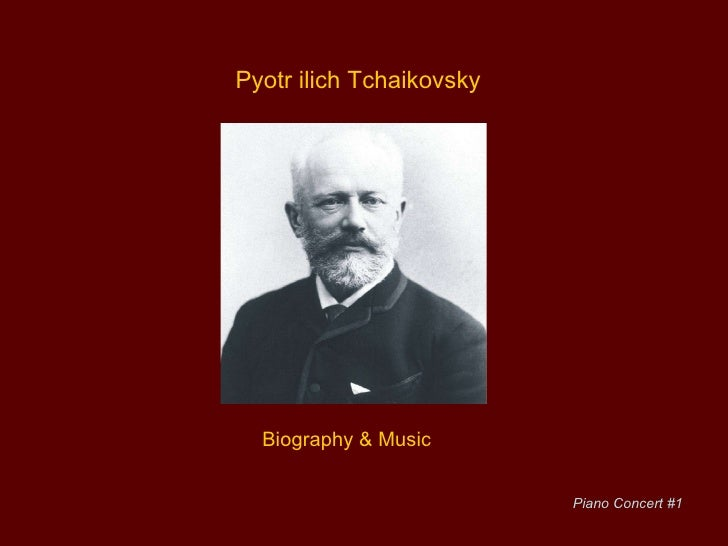 Pyotr ilich Tchaikovsky Biography & Music Piano Concert #1