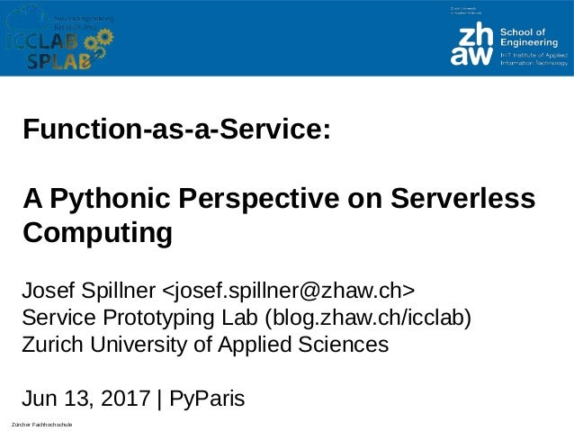 Zürcher Fachhochschule Function-as-a-tervice: A Pythonic Perspective on terverless Computing Josef Spillner <josef.spillne...