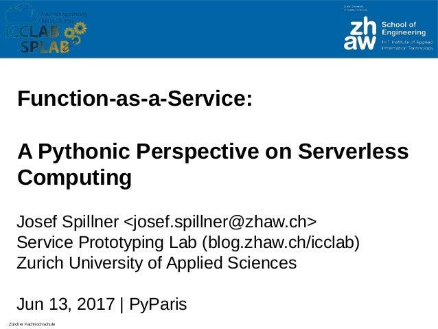 Zürcher Fachhochschule Function-as-a-tervice: A Pythonic Perspective on terverless Computing Josef Spillner <josef.spillne...