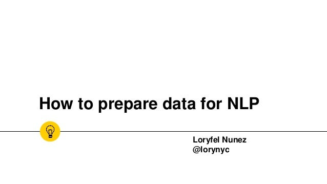 How to prepare data for NLP Loryfel Nunez @lorynyc